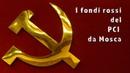 I fondi rossi del PCI dall URSS Die illegale Finanzierung der PCI aus der UdSSR