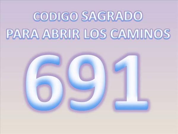CODIGO SAGRADO 691 PARA ABRIR LOS CAMINOS