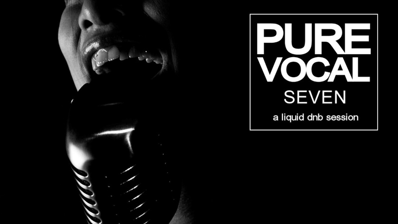 Pure Vocal 7 A Liquid DnB Session