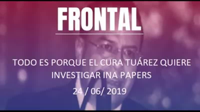 Comentario editorial realizado por el Dr Francisco Herrera Arauz TODO ES POR - FRONTAL TODO ES PORQUE EL CURA TUAREZ QUIERE INVE
