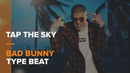 FREE DL Tap The Sky Bad Bunny Type Beat NEW 2019!