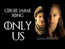 CERSEI JAIME SONG Only Us by Miracle Of Sound ft Karliene Game Of Thrones