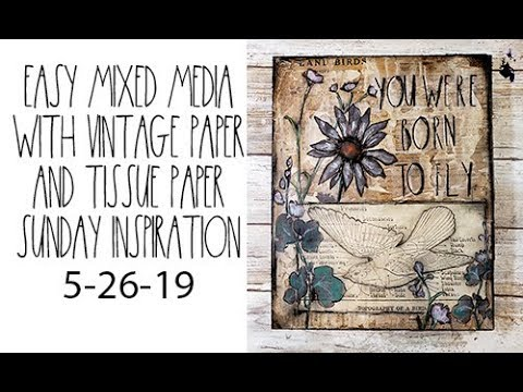 Easy mixed media with vintage paper and tissue paper Sunday inspiration 5 26 19