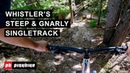 Riding Whistler Valley's Steep Gnarly Singletrack Trails First Impressions