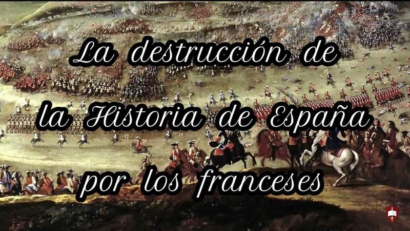 La destrucción de la Hª de España por los franceses. Elvira Roca Barea