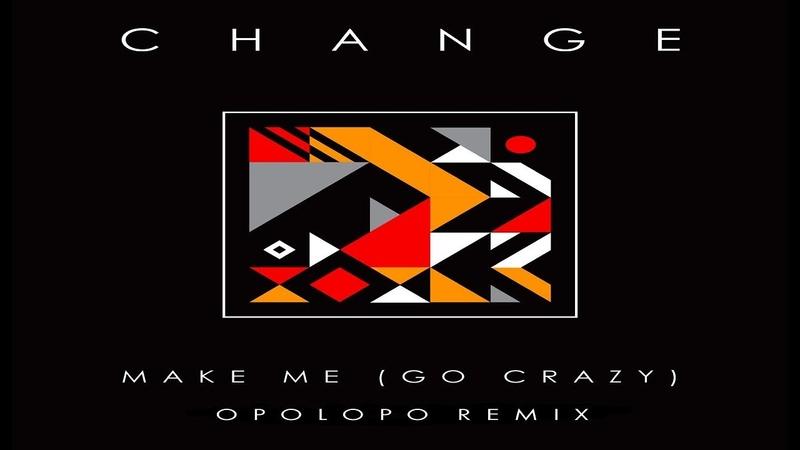 Change - Make Me (Go Crazy) (OPOLOPO Remix)