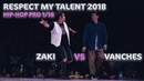 RESPECT MY TALANT 2018 HIP HOP PRO 1 16 ZAKI vs VANCHES