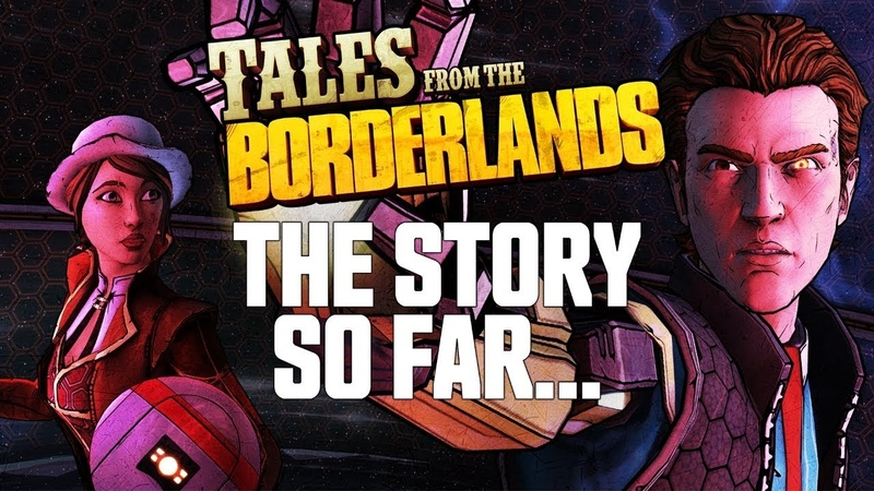 Tales from the Borderlands - The Story So Far…