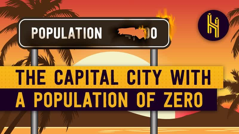 Half as Interesting Why This Capital City Has a Population of Zero