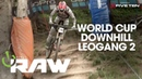VITAL RAW Leogang Unleashed World Cup Downhill
