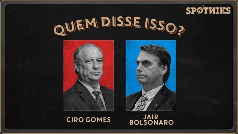 Quem disse isso Ciro Gomes ou Jair Bolsonaro