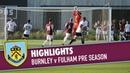 HIGHLIGHTS Burnley v Fulham Pre Season 2019 20