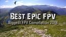 Biggest FPV Compilation 2018 - EPIC Drone Cinematics