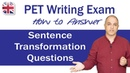 How to Answer Sentence Transformation Questions - Cambridge PET Writing Exam