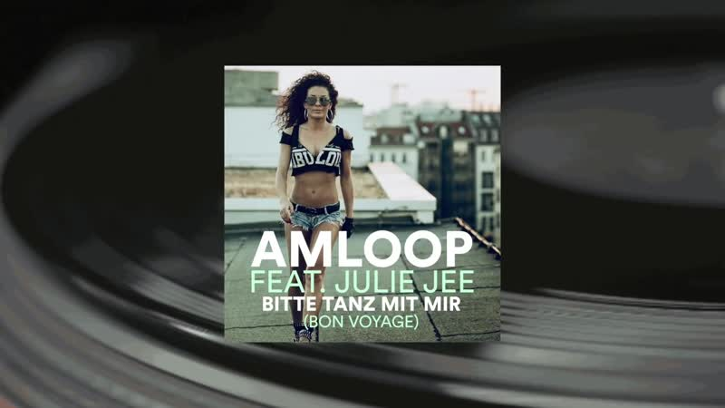 AMLOOP feat Julie Jee Bitte Tanz Mit Mir Bon Voyage