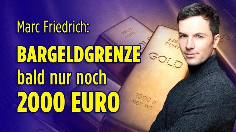 Marc Friedrich: Bargeldgrenze bald nur noch 2000 Euro für den anonymen Erwerb von Edelmetallen!