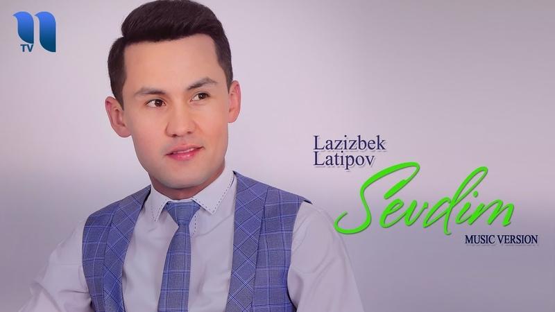 Lazizbek Latipov Sevdim Лазизбек Латипов Севдим music version