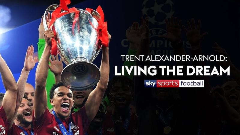 Trent Alexander Arnold Living The Dream Sky Sports Documentary