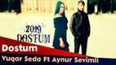 Vuqar Seda Ft Aynur Sevimli Dostum 2019 Video HD
