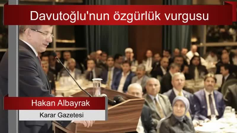 Davutoğlu'nun özgürlük vurgusu... Hakan Albayrak yazdı