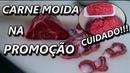 Carne MOÍDA na promoção CUIDADO - Serjão jp