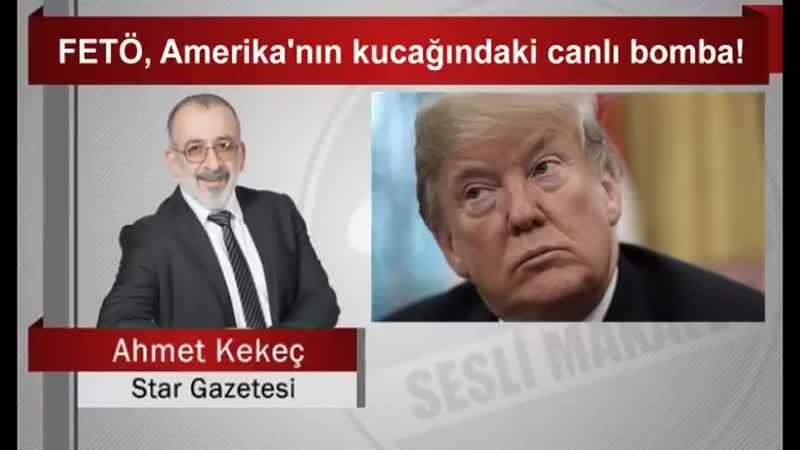 Ahmet KEKEÇ _ FETÖ, Amerika'nın kucağındaki canlı bomba