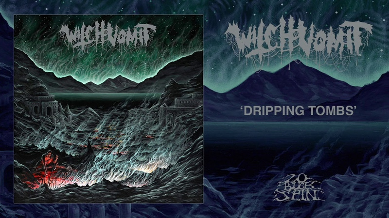 WITCH VOMIT - Dripping Tombs (From 'Buried Deep In A Bottomless Grave' LP, 2019)