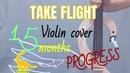 Take flight - Lindsey Stirling |cover| my 15 months violin progress