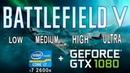 I7 2600k gtx 1080 in Battlefield 5 Low , Medium , High , Ultra