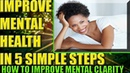 How To Improve Mental Health In 5 Simple Steps!