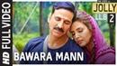 Bawara Mann Full Video | Jolly LL.B 2 | Akshay Kumar, Huma Qureshi | Jubin Nautiyal Neeti Mohan |