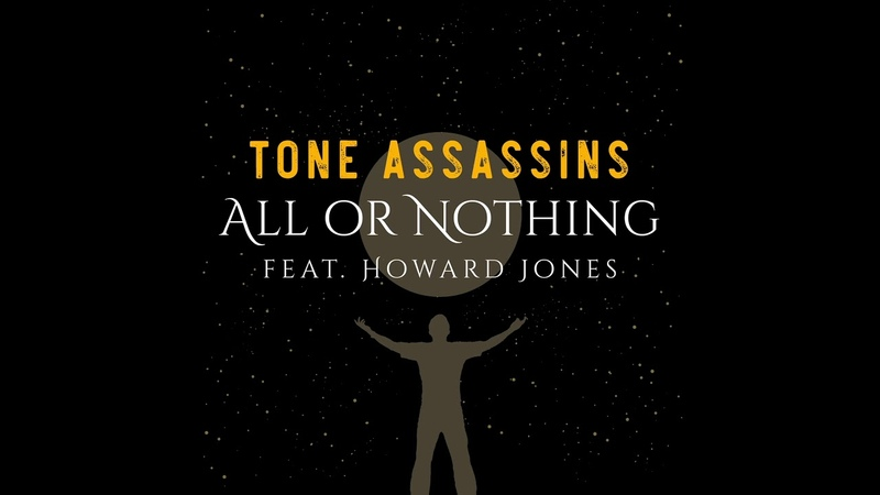 Tone Assassins - All Or Nothing (Feat. Howard Jones)