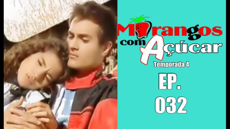 Morangos Com Açúcar 4 - EP.032