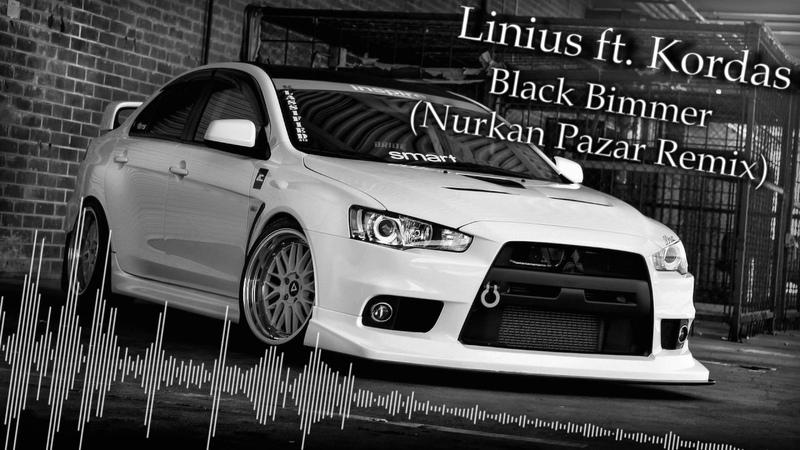 Linius ft Kordas Black Bimmer Nurkan Pazar Remix
