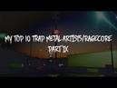 MY TOP 10 TRAP METAL ARTISTS/RAGECORE. PART IX