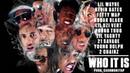 Who It Is (ft. Lil Wayne, Kevin Gates, Kodak Black, Lil Uzi Vert + 6 more)