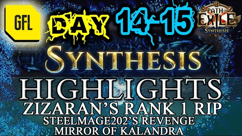 Path of Exile 3.6 SYNTHESIS DAY 14-15 Highlights ZIZARANS RANK 1 RIP, MIRROR OF KALANDRA