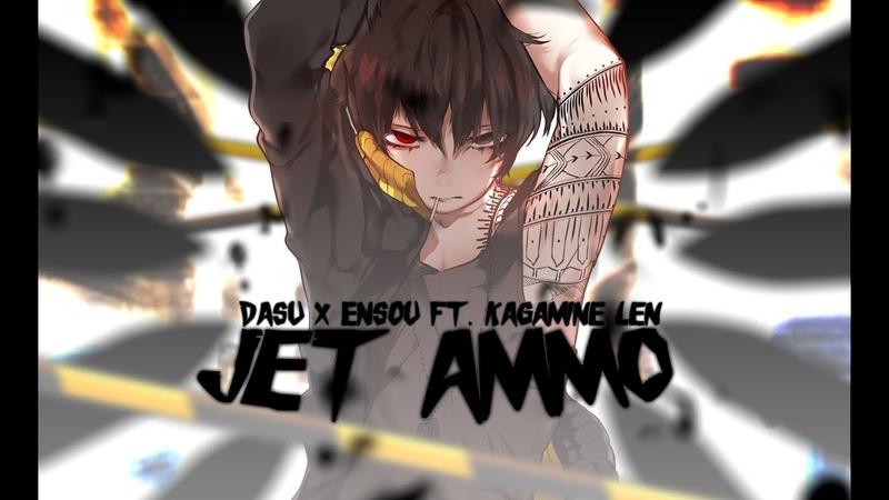Dasu x Ensou - Jet Ammo ft. Kagamine Len