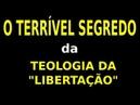 O TERRÍVEL SEGREDO DA TEOLOGIA DA LIBERTAÇÃO