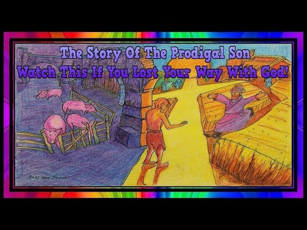 The Story Of The Prodigal Son ~ Watch This If You Lost Your Way With God!