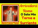 Mario Lanza Tenor sings Arrivederci Roma O Sole mio and Torna a Surriento 1955 1957 1958
