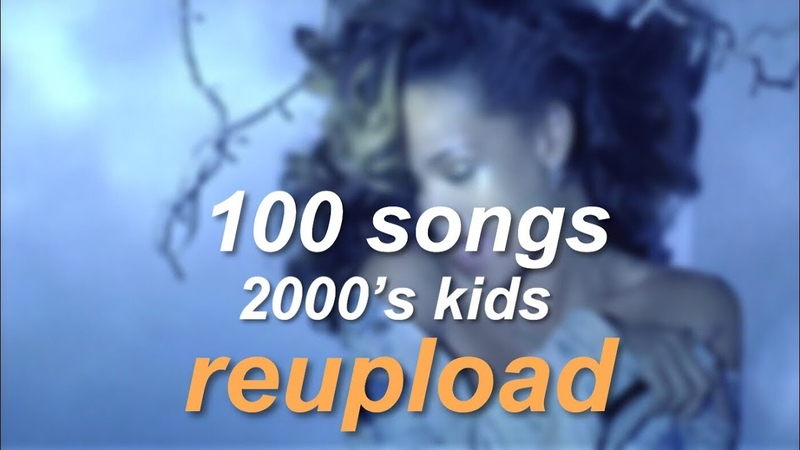 [reupload] 100 songs that 2000's kids grew up with (read description)