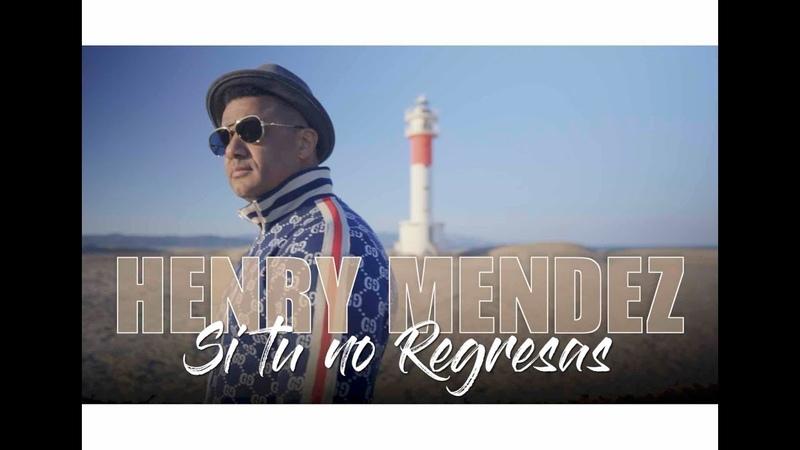 Henry Mendez - Si Tu no Regresas