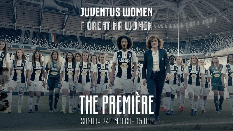 THE PREMIERE | Juventus Women vs Fiorentina at Allianz Stadium Sunday 24th March