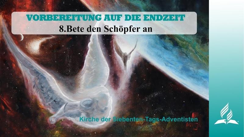 (VADE 8/13) BETE DEN SCHÖPFER AN - VORBEREITUNG AUF DIE ENDZEIT - Kurt Piesslinger -