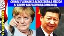 Alemania y China alistan rescate de México si EU inicia guerra comercial