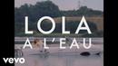 Lola Le Lann Lola à l'eau Clip officiel