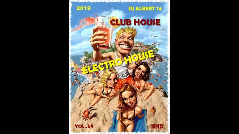 DJ ALBERT 74/ CLUB HOUSE* ELECTRO HOUSE /VOL .39/ 2019 /REMIX