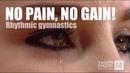 No pain, no gain ! / REAL rhythmic gymnastics