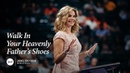 Victoria Osteen - Walk In Your Heavenly Father's Shoes